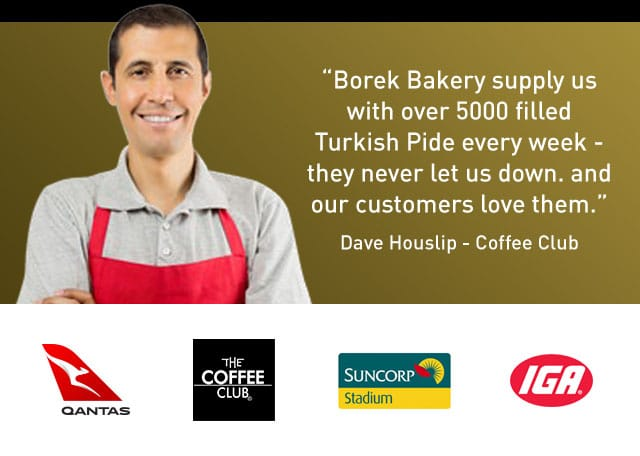 Borek Bakery supply us with over 5000 filled Turkish Pide every week - they never let us down. and our customers love them. Dave Houslip - Coffee Club